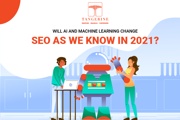 Will AI and Machine Learning change SEO as we know in 2021?